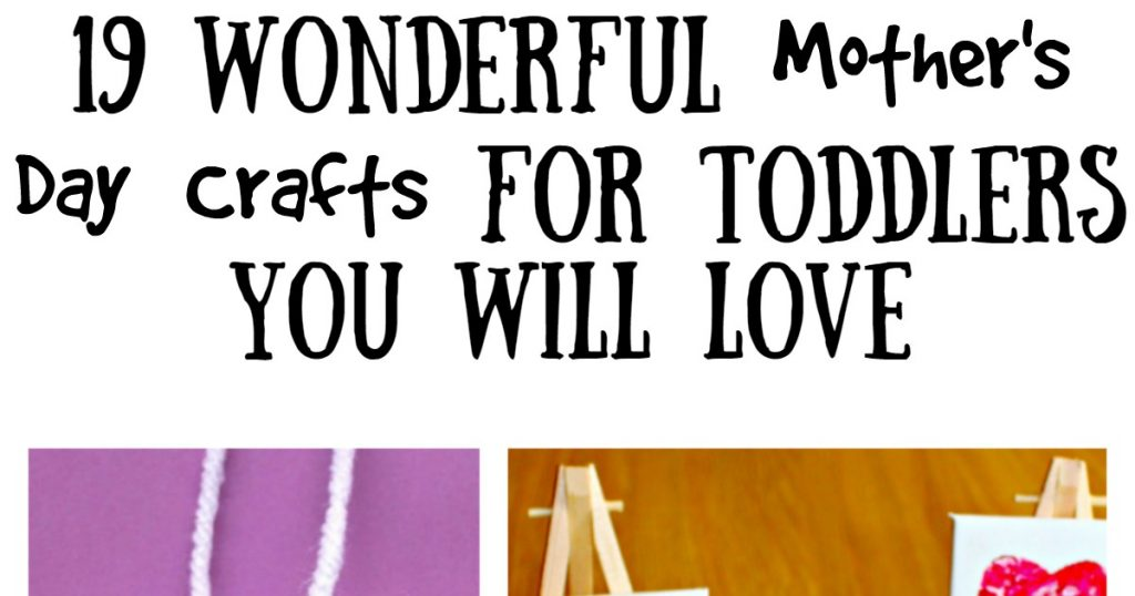 19 Wonderful Mother's Day Crafts For Toddlers You Will Love