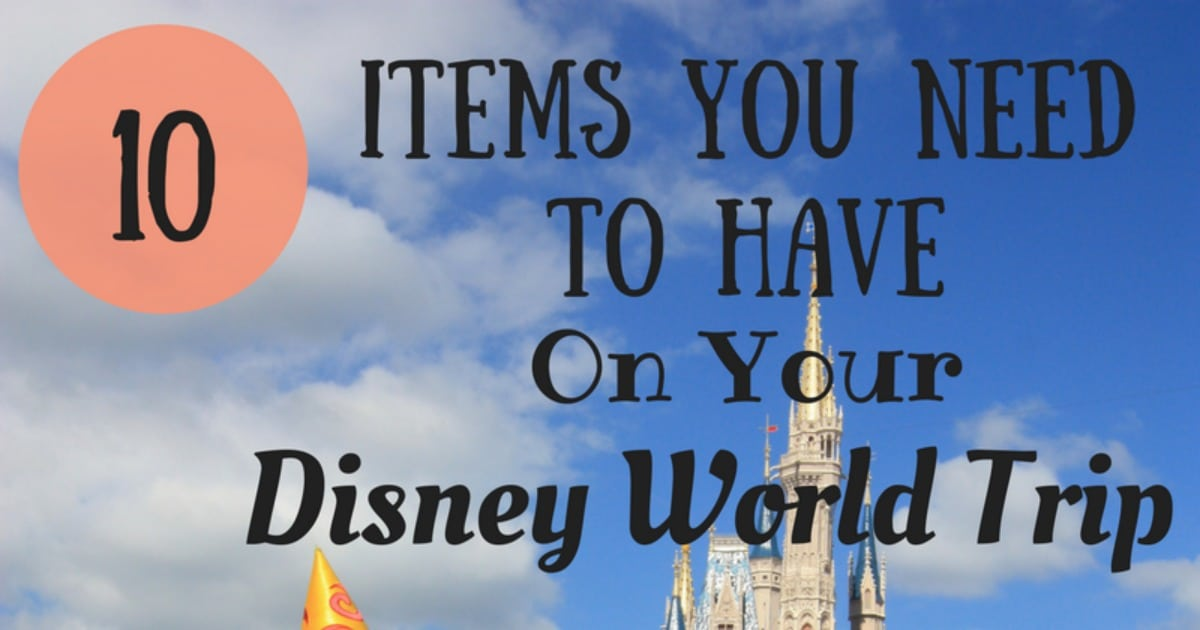 10 Items You Need to Have on Your Disney World Trip