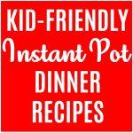30 Kid-Friendly Instant Pot Recipes